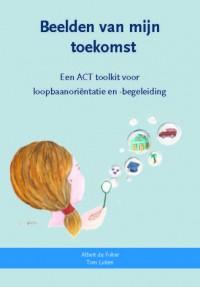 Beelden van mijn Toekomst - een ACT toolkit